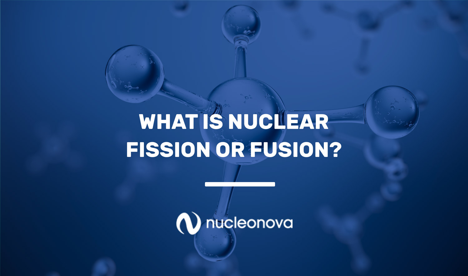 what is nuclear fission or fusion?